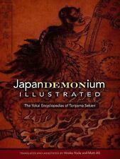 Japandemonium Illustrated : The Yokai Encyclopedias of Toriyama Sekien by...