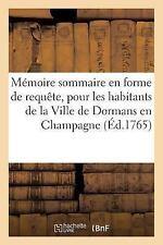 Histoire: Memoire Sommaire en Forme de Requete, Pour les Habitants de la...