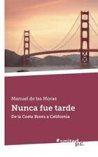 Nunca Fue Tarde by Manuel De Las Moras (2014, Paperback)