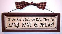 If We Are What We Eat, Then I'm Easy, Fast & Cheap! Funny sign for kitchen