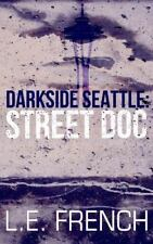 Street Doc : Darkside Seattle by L. E. French (2016, Paperback)