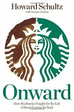 Onward: How Starbucks Fought For Its Life Without Losing Its Soul (Partner edi,