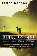 Final Rounds: A Father, a Son, the Golf Journey of a Lifetime, Dodson, James, Go