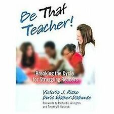 Be That Teacher! : Breaking the Cycle for Struggling Readers by Doris...