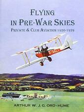 Flying in Pre-War Skies - Private Club Aviation 1920 - 1939 by Ord-Hume, Arthur