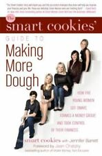 The Smart Cookies Guide to Making More Dough : How Five Young Women Got Smart,