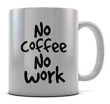 No Coffee No Work Mug Cup Present Gift Coffee Birthday
