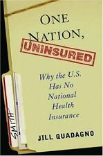 One Nation, Uninsured : Why the U.S. Has No National Health Insurance by Jill S.