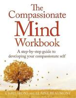 The Compassionate Mind Workbook by Chris Irons (author), Elaine Beaumont (aut...