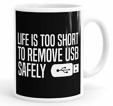Life Is Too Short To Remove USB Safely Funny Mug Cup
