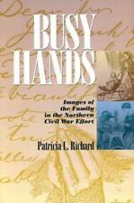 The North's Civil War: Busy Hands : Images of the Family in the Northern...