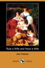 Rule a Wife and Have a Wife by John Fletcher (2008, Paperback)
