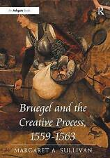 Bruegel and the Creative Process, 1559-1563, Margaret A. Sullivan, Used; Very Go