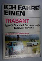 Ich fahre einen Trabant Typ 601 incl mit Kontroll- und Reparaturtips incl.Pläne