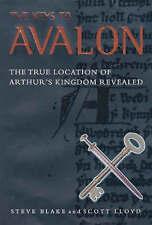 THE KEYS TO AVALON: THE TRUE LOCATION OF ARTHUR'S KINGDOM REVEALED., Blake, Stev