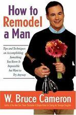 How to Remodel a Man: Tips and Techniques on Accomplishing Something You Know Is