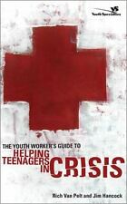 The Youth Worker's Guide to Helping Teenagers in Crisis, Rich Van Pelt, Jim Hanc