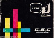 GBC ELETRONICS CATALOGO PRODUZIONE 1962 RADIO - TV- GIRADISCHI