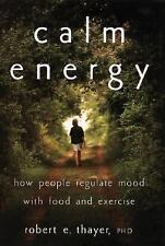 Calm Energy : How People Regulate Mood with Food and Exercise by Robert E....