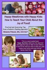 Happy Mealtimes with Happy Kids: How to Teach Your Child About the Joy of Food!,