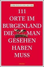 111 Orte im Burgenland, die man gesehen haben muss von Gerd Wolfgang Sievers (2018, Taschenbuch)