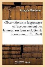 Observations Sur la Grossesse et l'Accouchement des Femmes, Sur Leurs...