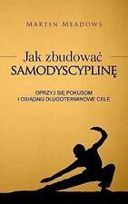 Jak Zbudowac Samodyscypline : Oprzyj Sie Pokusom I Osiagnij Dlugoterminowe...