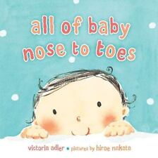 All of Baby Nose to Toes by Victoria Adler (2011, Board Book)
