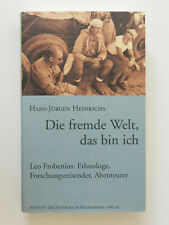 Die fremde Welt das bin ich Hans-Jürgen Heinrichs Leo Frobenius Ethnologe