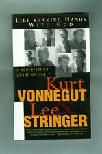 Kurt Vonnegut Lee Stringer LIKE SHAKING HANDS WITH GOD On Writing Art and Living