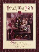 Folk Art Felt: 36 Heartfelt Projects With Creative New Embellishments by Belt,