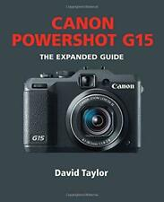 Canon Powershot G15 (Expanded Guide), Very Good Condition Book, David Taylor, IS