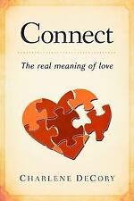 Connect : The Real Meaning of Love by Charlene DeCory (2017, Paperback)