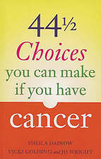 44 and a Half Choices You Can Make If You Have Cancer: How to Take Control of...
