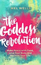 The Goddess Revolution Make Peace with Food, Love Your Body and... 9781781807125