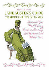 Jane Austen's Guide to Modern Life's Dilemmas: Answers to Your Most Burning Ques