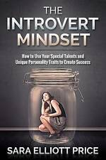 The Introvert Mindset: How to Use Your Special Talents and Unique Personality Tr
