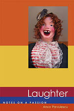 NEW Laughter: Notes on a Passion (Short Circuits) by Anca Parvulescu