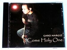 Come Holy One by Garo Nargiz (2002 Freedom Cry Music, CD)