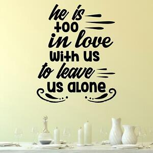 He Is Too In Love With Us To Leave Us Alone Wall Sticker Decal Quote Christian