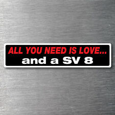 All you need is a SV 8   premium 10 year vinyl water/fade proof commadore