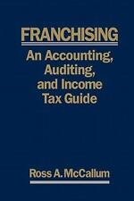Franchising - An Accounting, Auditing and Income Tax Guiide by Ross McCallum...