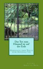 Das Tor Zum Himmel Ist Auf der Erde : Gedichte und Texte Zum Innehalten by...