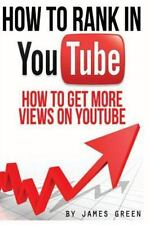 How to Rank in YouTube : How to Get More Views on Youtube by James Green...