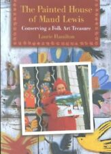 Painted House of Maud Lewis : Conserving a Folk Art Treasure, Paperback by Ha...
