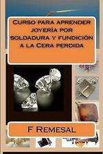 Curso Para Aprender Joyeria Por Soldadura y Fundicion a la Cera Perdida by Sr F Remesal (Paperback / softback, 2012)