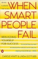 When Smart People Fail: Rebuilding Yourself for Success, Gottlieb, Linda, Hyatt,