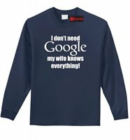 I Don't Need Google My Wife Knows Everything Mens Long Sleeve Shirt Husband Z1