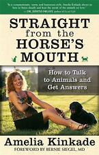 Straight from the Horse's Mouth : How to Talk to Animals and Get Answers by...