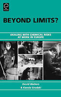 Beyond Limits?. Dealing with Chemical Risks at Work in Europe by Walters, David|